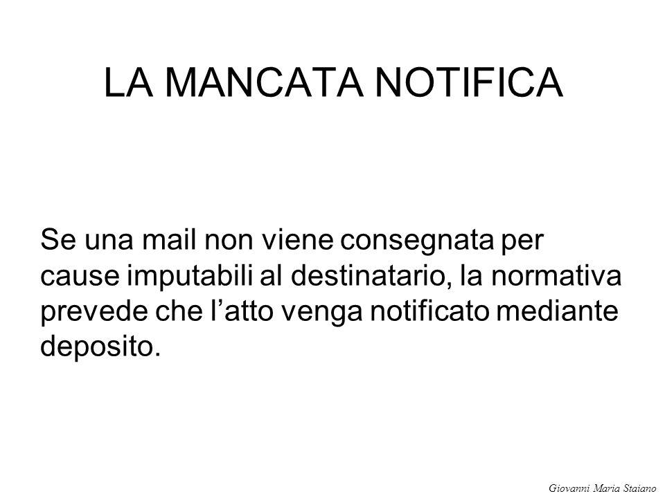 LA MANCATA NOTIFICA Se una mail non viene consegnata per cause imputabili al destinatario, la normativa prevede che l'atto venga notificato mediante d