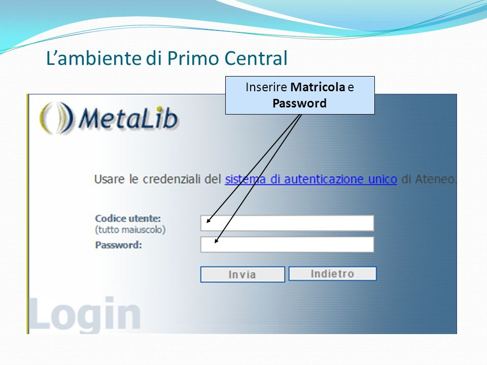 Inserire Matricola e Password L'ambiente di Primo Central