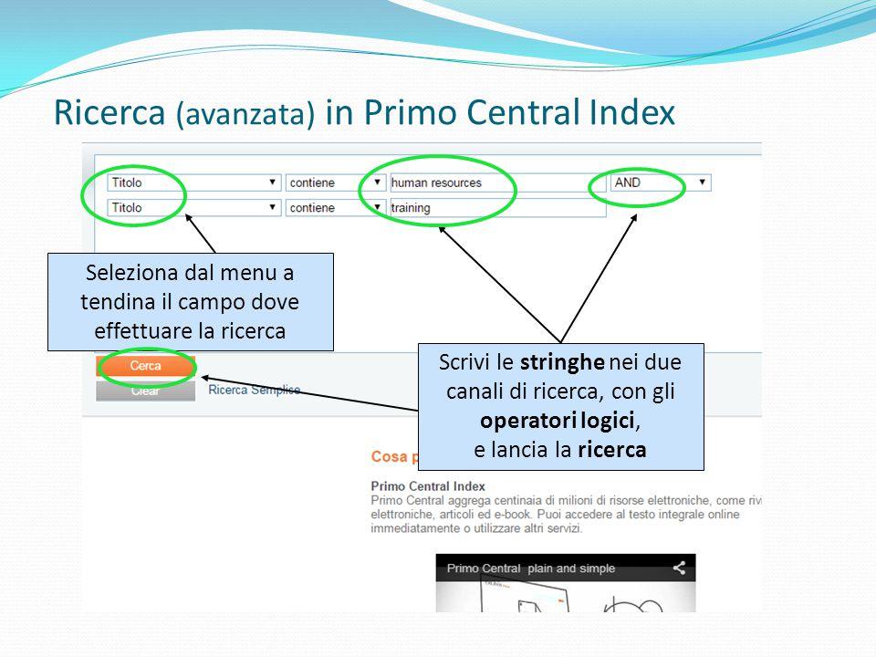 Seleziona dal menu a tendina il campo dove effettuare la ricerca Ricerca (avanzata) in Primo Central Index Scrivi le stringhe nei due canali di ricerca, con gli operatori logici, e lancia la ricerca