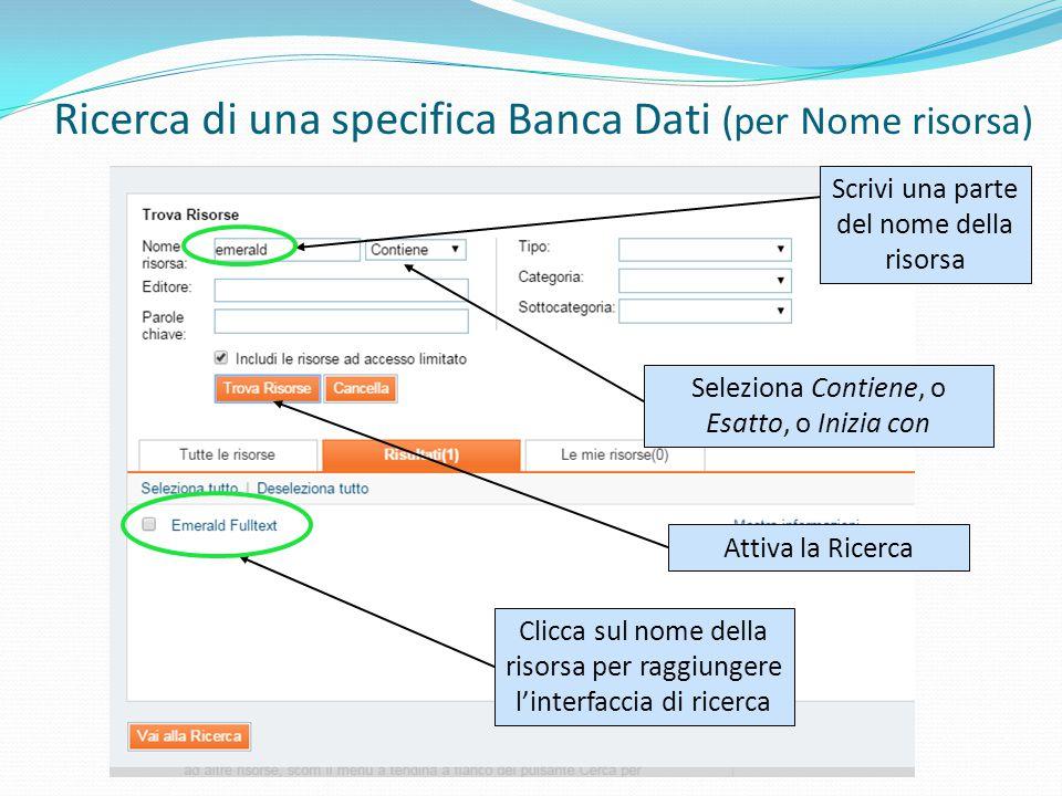 Ricerca di una specifica Banca Dati (per Nome risorsa) Scrivi una parte del nome della risorsa Seleziona Contiene, o Esatto, o Inizia con Attiva la Ricerca Clicca sul nome della risorsa per raggiungere l'interfaccia di ricerca