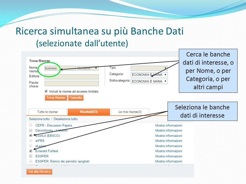Ricerca simultanea su più Banche Dati (selezionate dall'utente) Cerca le banche dati di interesse, o per Nome, o per Categoria, o per altri campi Seleziona le banche dati di interesse