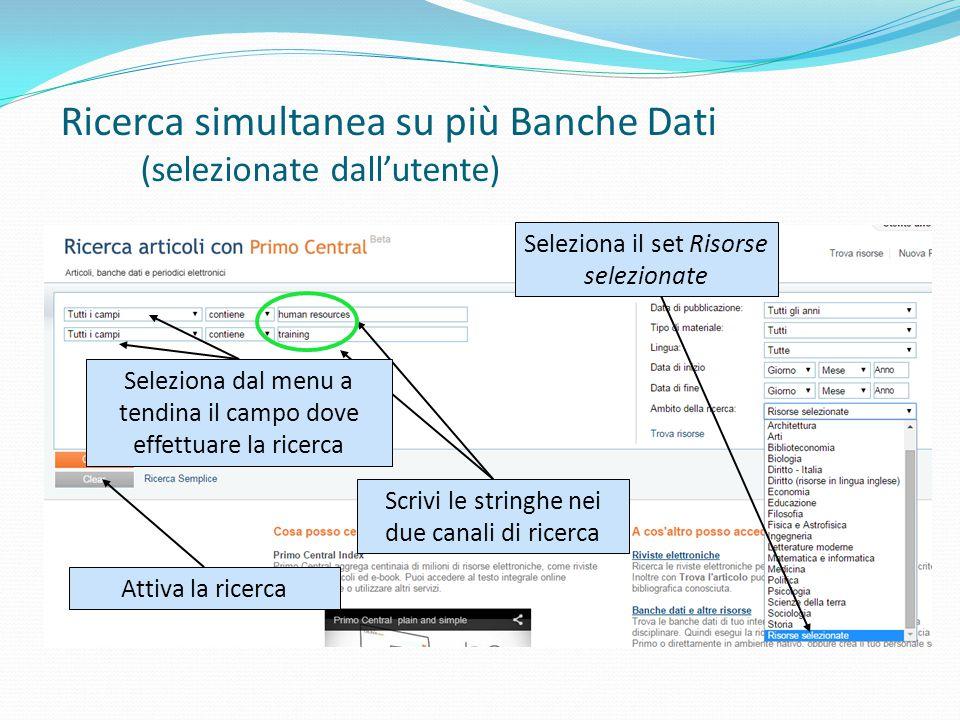 Seleziona il set Risorse selezionate Scrivi le stringhe nei due canali di ricerca Attiva la ricerca Seleziona dal menu a tendina il campo dove effettuare la ricerca Ricerca simultanea su più Banche Dati (selezionate dall'utente)