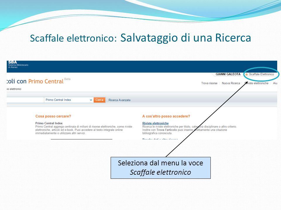 Seleziona dal menu la voce Scaffale elettronico Scaffale elettronico: Salvataggio di una Ricerca