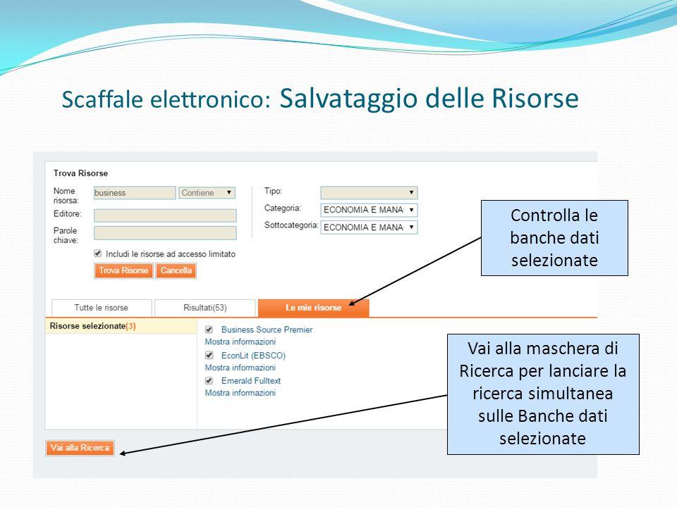 Controlla le banche dati selezionate Vai alla maschera di Ricerca per lanciare la ricerca simultanea sulle Banche dati selezionate Scaffale elettronico: Salvataggio delle Risorse