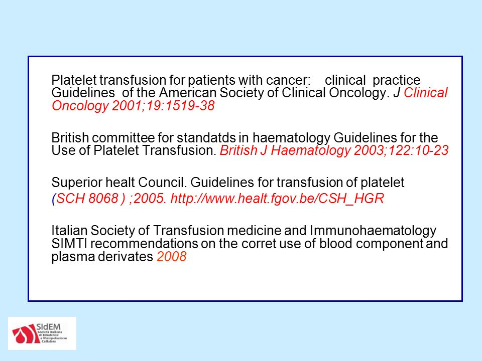 Platelet transfusion for patients with cancer: clinical practice Guidelines of the American Society of Clinical Oncology. J Clinical Oncology 2001;19: