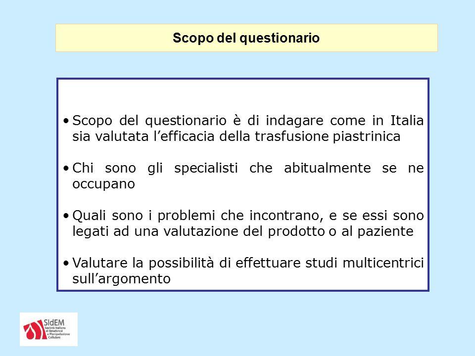 Scopo del questionario è di indagare come in Italia sia valutata l'efficacia della trasfusione piastrinica Chi sono gli specialisti che abitualmente s