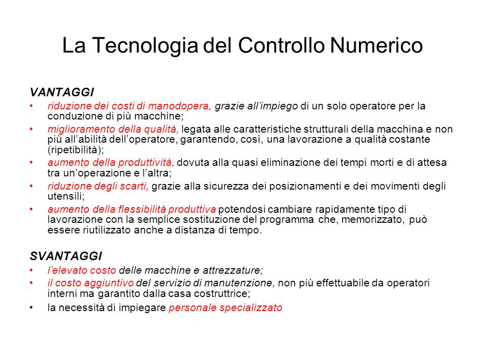 La Tecnologia del Controllo Numerico VANTAGGI riduzione dei costi di manodopera, grazie all'impiego di un solo operatore per la conduzione di più macc