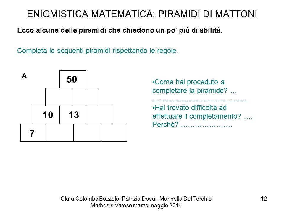 Clara Colombo Bozzolo -Patrizia Dova - Marinella Del Torchio Mathesis Varese marzo maggio 2014 12 ENIGMISTICA MATEMATICA: PIRAMIDI DI MATTONI Completa