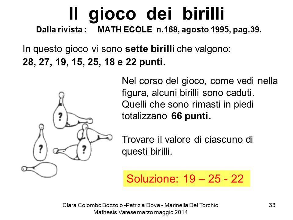 Clara Colombo Bozzolo -Patrizia Dova - Marinella Del Torchio Mathesis Varese marzo maggio 2014 33 Il gioco dei birilli Dalla rivista : MATH ECOLE n.16
