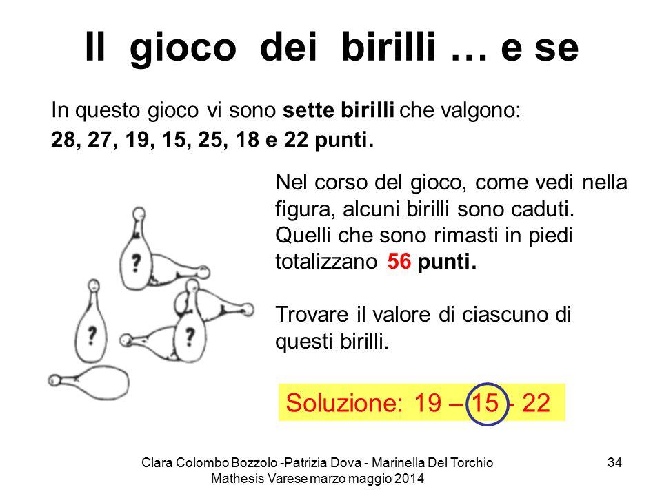 Clara Colombo Bozzolo -Patrizia Dova - Marinella Del Torchio Mathesis Varese marzo maggio 2014 34 Il gioco dei birilli … e se In questo gioco vi sono