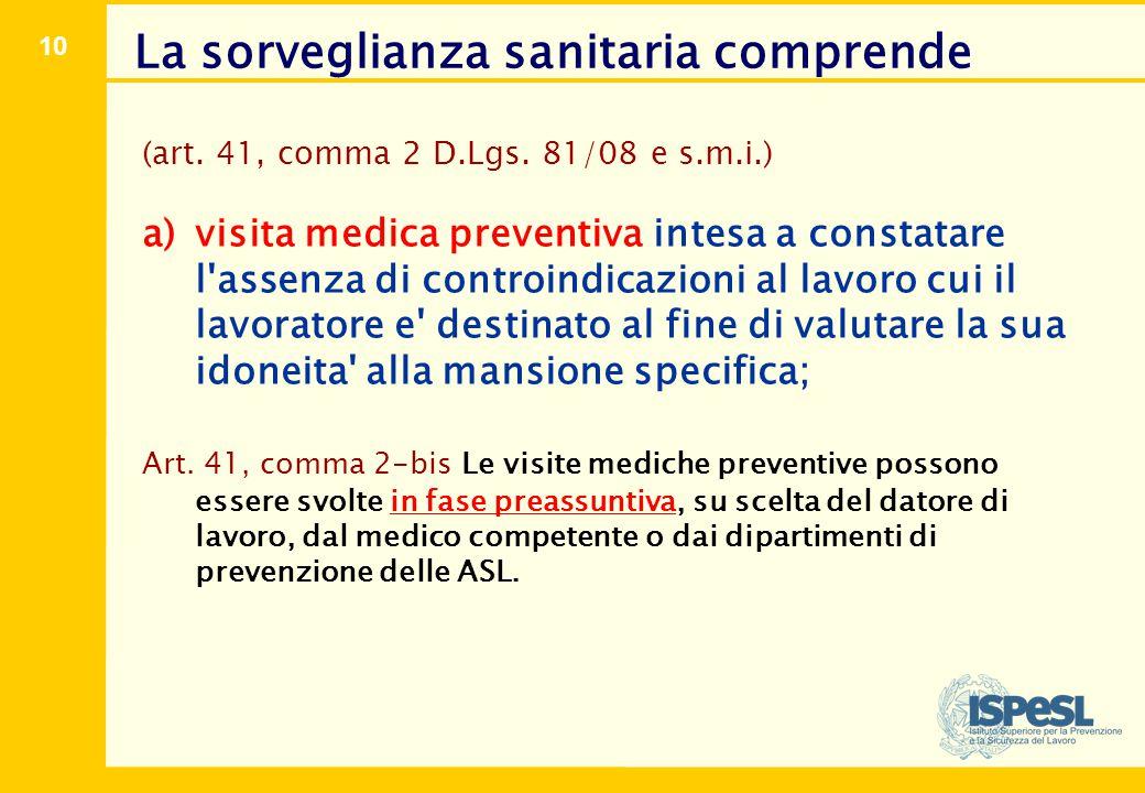 10 (art. 41, comma 2 D.Lgs. 81/08 e s.m.i.) a)visita medica preventiva intesa a constatare l'assenza di controindicazioni al lavoro cui il lavoratore