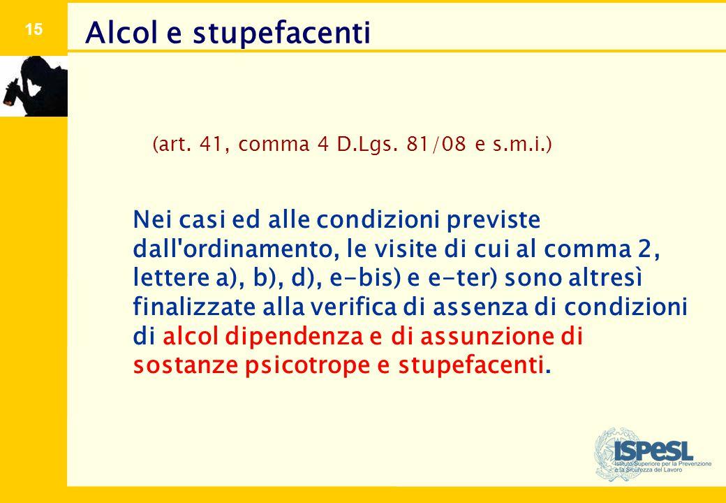 15 (art. 41, comma 4 D.Lgs. 81/08 e s.m.i.) Nei casi ed alle condizioni previste dall'ordinamento, le visite di cui al comma 2, lettere a), b), d), e-