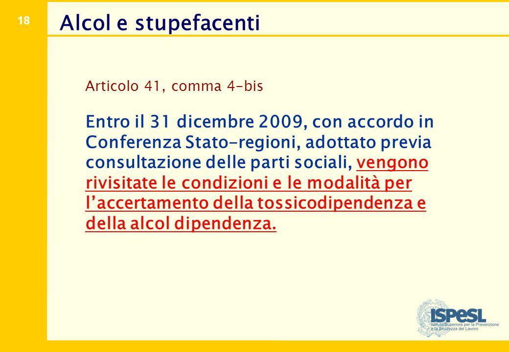 18 Alcol e stupefacenti Articolo 41, comma 4-bis Entro il 31 dicembre 2009, con accordo in Conferenza Stato-regioni, adottato previa consultazione del