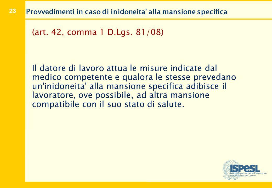 23 Provvedimenti in caso di inidoneita' alla mansione specifica (art. 42, comma 1 D.Lgs. 81/08) Il datore di lavoro attua le misure indicate dal medic