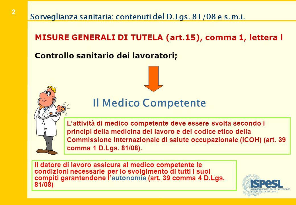 2 Sorveglianza sanitaria: contenuti del D.Lgs. 81/08 e s.m.i. MISURE GENERALI DI TUTELA (art.15), comma 1, lettera l Controllo sanitario dei lavorator