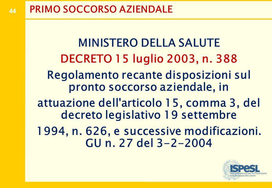44 PRIMO SOCCORSO AZIENDALE MINISTERO DELLA SALUTE DECRETO 15 luglio 2003, n. 388 Regolamento recante disposizioni sul pronto soccorso aziendale, in a