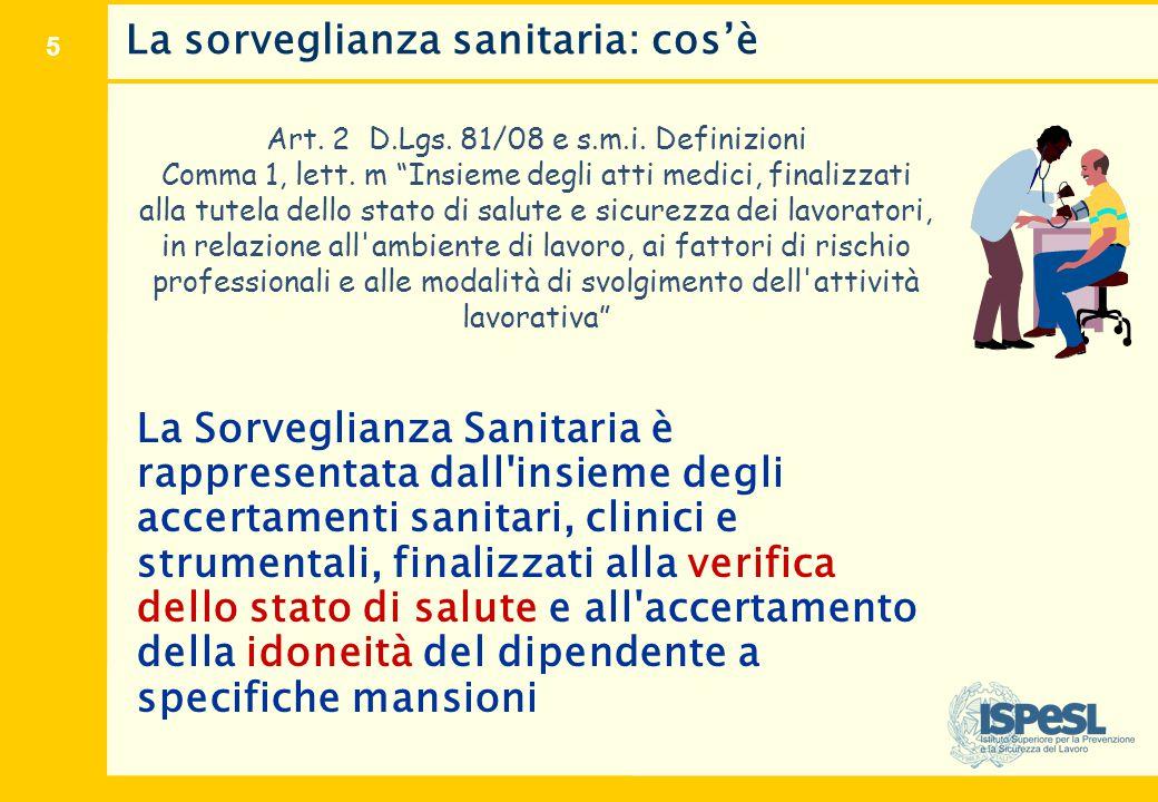 """5 La sorveglianza sanitaria: cos'è Art. 2 D.Lgs. 81/08 e s.m.i. Definizioni Comma 1, lett. m """"Insieme degli atti medici, finalizzati alla tutela dello"""