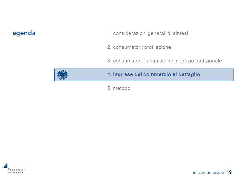 roma, 20 febbraio 2015 | 19 agenda 1. considerazioni generali di sintesi 2. consumatori: profilazione 3. consumatori: l'acquisto nel negozio tradizion