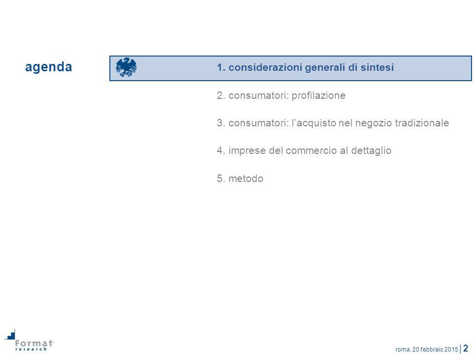 roma, 20 febbraio 2015 | 2 1. considerazioni generali di sintesi 2. consumatori: profilazione 3. consumatori: l'acquisto nel negozio tradizionale 4. i