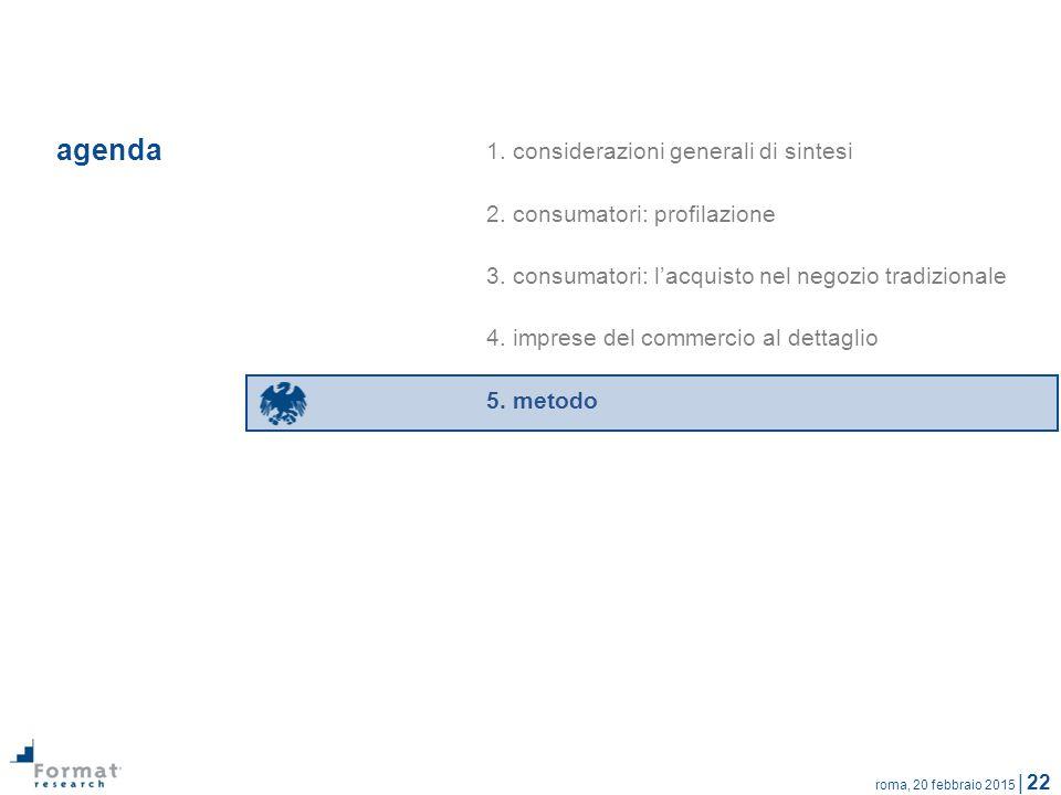 roma, 20 febbraio 2015 | 22 agenda 1. considerazioni generali di sintesi 2. consumatori: profilazione 3. consumatori: l'acquisto nel negozio tradizion
