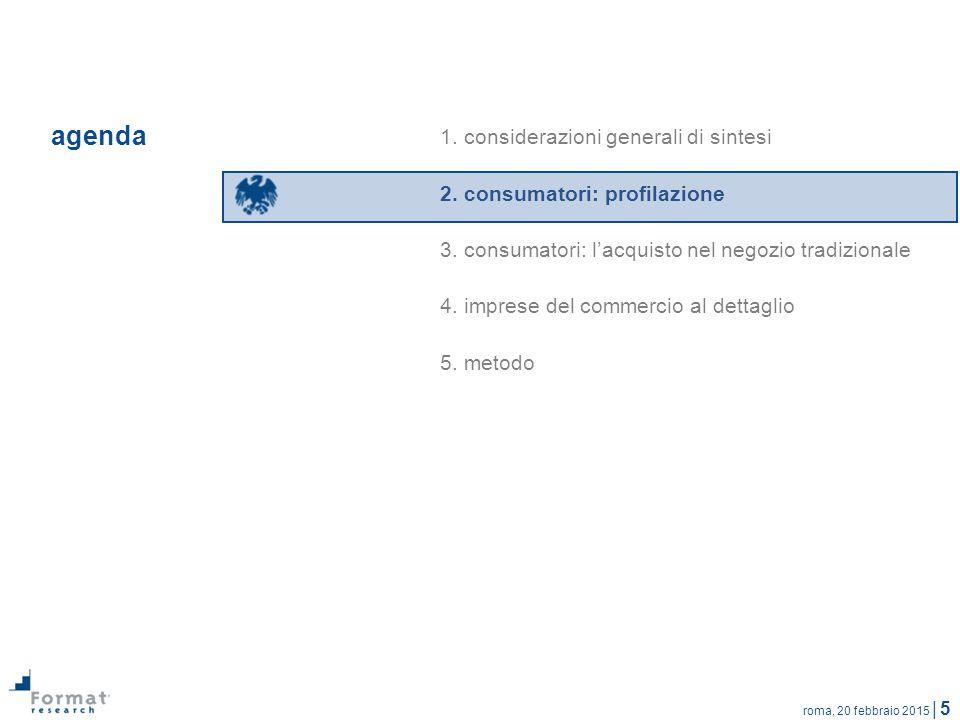 roma, 20 febbraio 2015 | 5 agenda 1. considerazioni generali di sintesi 2. consumatori: profilazione 3. consumatori: l'acquisto nel negozio tradiziona