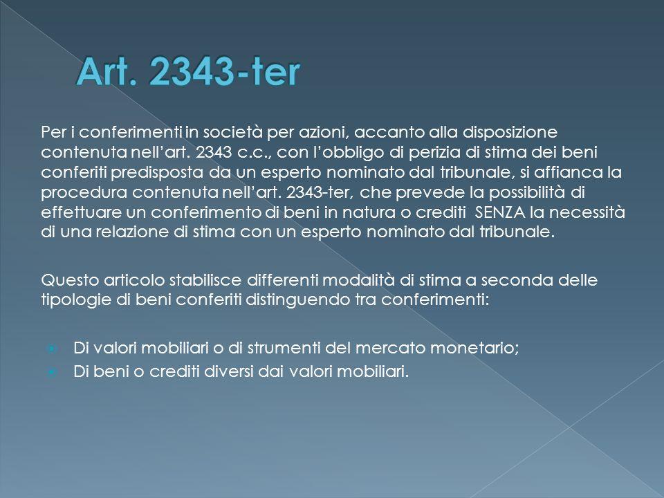 Per i conferimenti in società per azioni, accanto alla disposizione contenuta nell'art. 2343 c.c., con l'obbligo di perizia di stima dei beni conferit