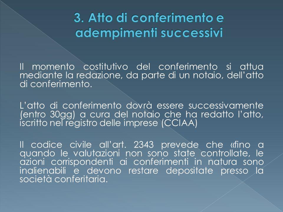 Il momento costitutivo del conferimento si attua mediante la redazione, da parte di un notaio, dell'atto di conferimento. L'atto di conferimento dovrà