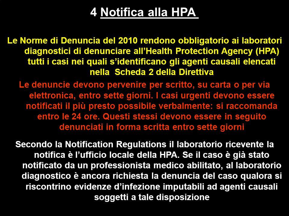 4 Notifica alla HPA Le Norme di Denuncia del 2010 rendono obbligatorio ai laboratori diagnostici di denunciare all'Health Protection Agency (HPA) tutti i casi nei quali s'identificano gli agenti causali elencati nella Scheda 2 della Direttiva Le denuncie devono pervenire per scritto, su carta o per via elettronica, entro sette giorni.