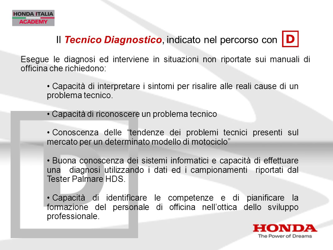 Esegue le diagnosi ed interviene in situazioni non riportate sui manuali di officina che richiedono: Il Tecnico Diagnostico, indicato nel percorso con