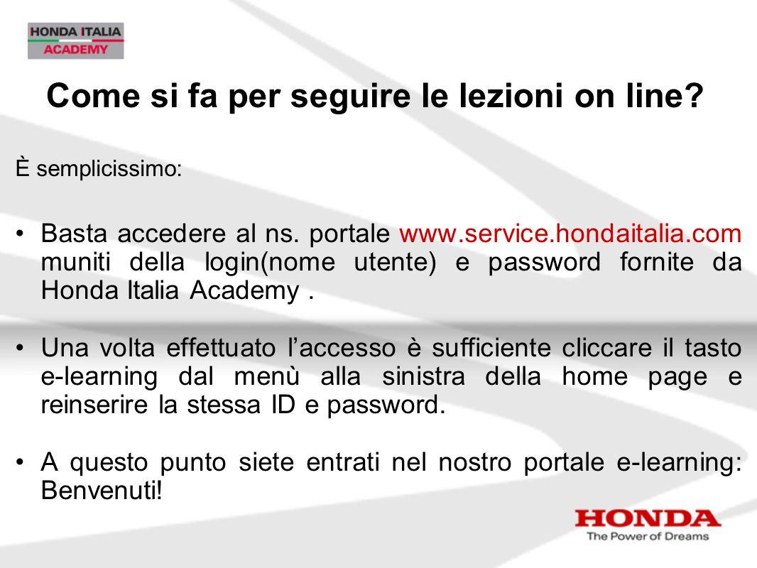 Come si fa per seguire le lezioni on line? È semplicissimo: Basta accedere al ns. portale www.service.hondaitalia.com muniti della login(nome utente)