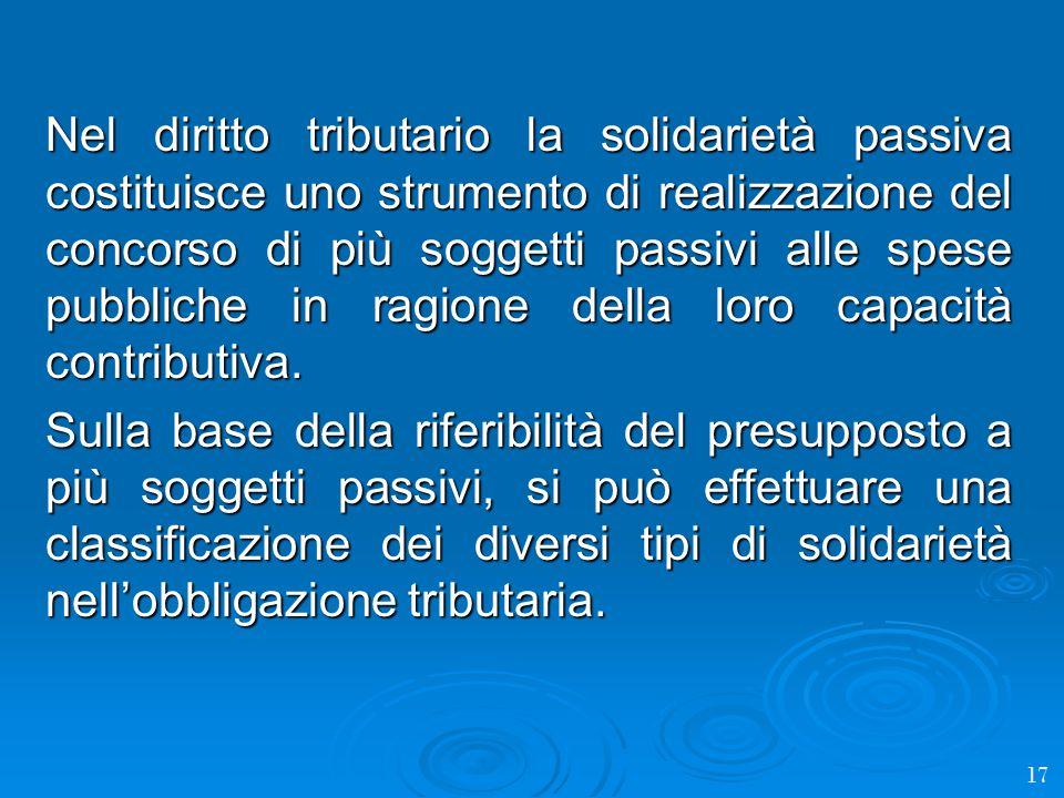 Nel diritto tributario la solidarietà passiva costituisce uno strumento di realizzazione del concorso di più soggetti passivi alle spese pubbliche in ragione della loro capacità contributiva.