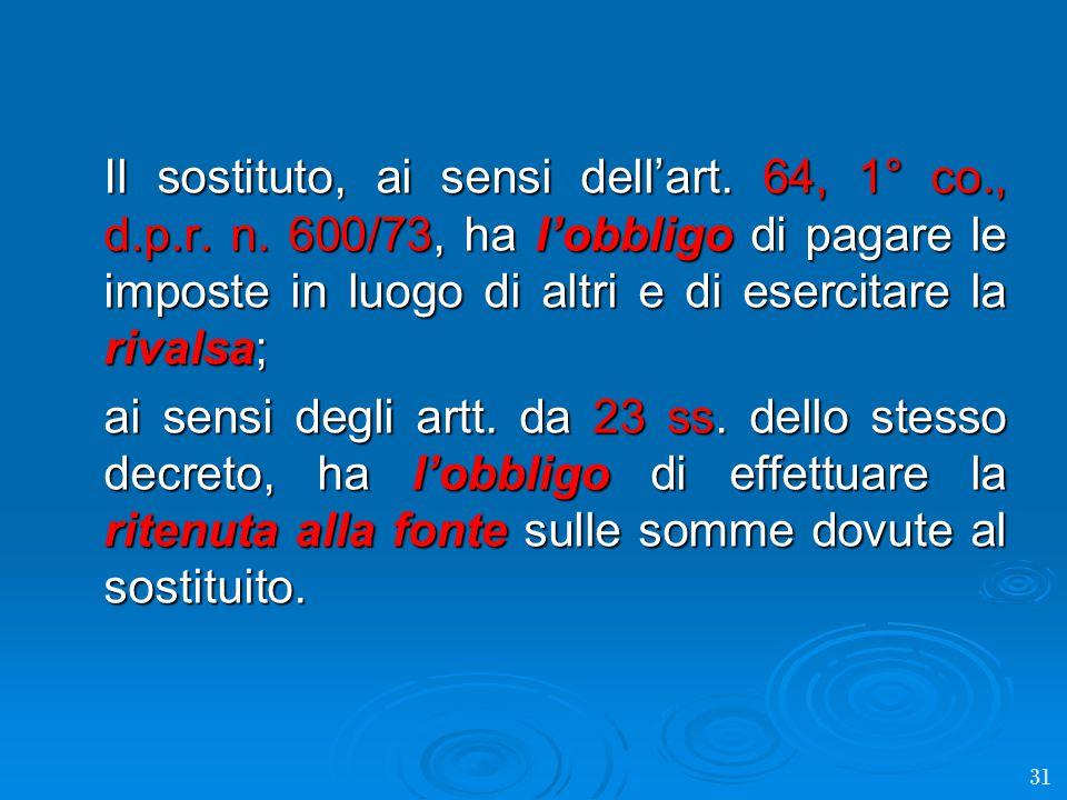 Il sostituto, ai sensi dell'art. 64, 1° co., d.p.r.