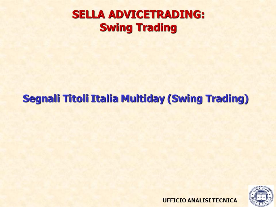 UFFICIO ANALISI TECNICA Segnali Titoli Italia Multiday (Swing Trading) SELLA ADVICETRADING: Swing Trading