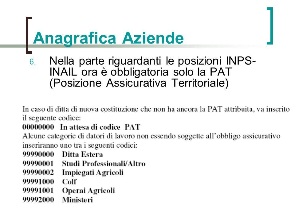 6. Nella parte riguardanti le posizioni INPS- INAIL ora è obbligatoria solo la PAT (Posizione Assicurativa Territoriale)