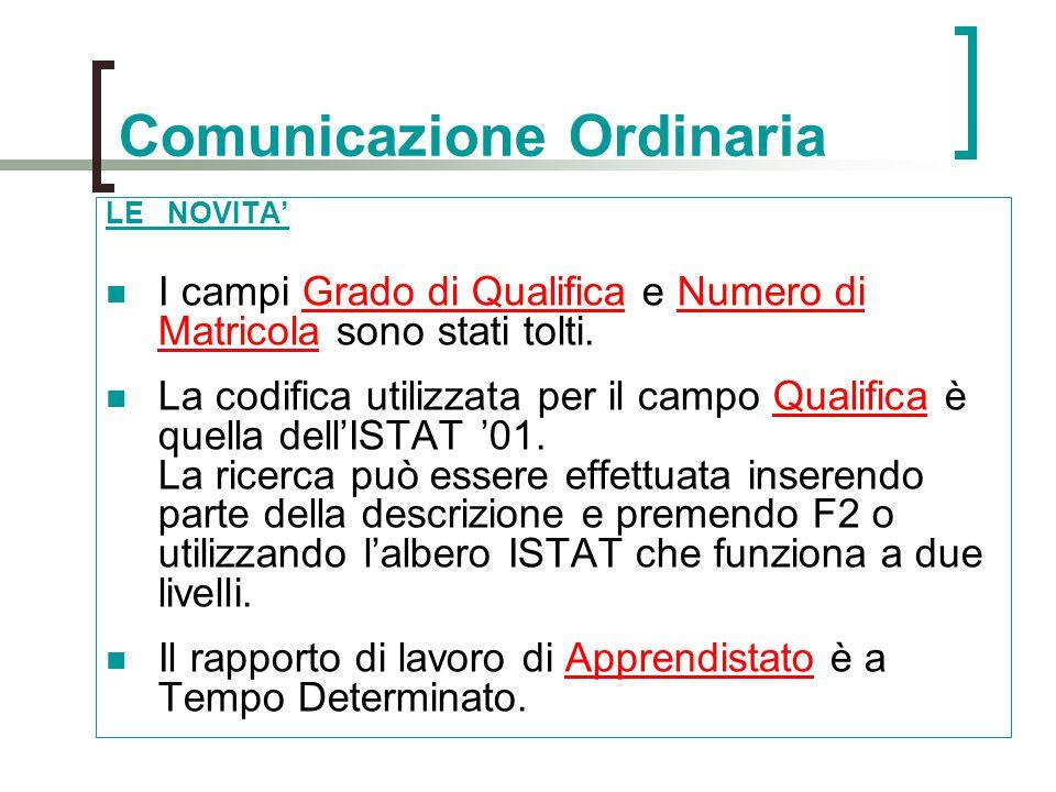Comunicazione Ordinaria LE NOVITA' I campi Grado di Qualifica e Numero di Matricola sono stati tolti. La codifica utilizzata per il campo Qualifica è