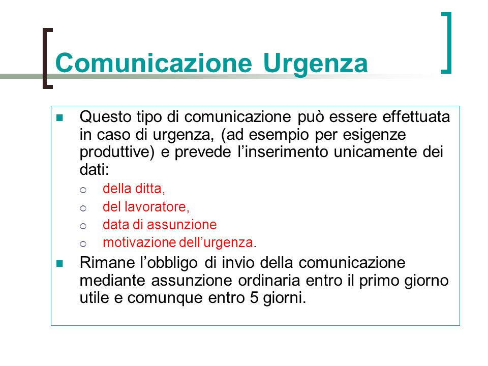 Comunicazione Urgenza Questo tipo di comunicazione può essere effettuata in caso di urgenza, (ad esempio per esigenze produttive) e prevede l'inserime