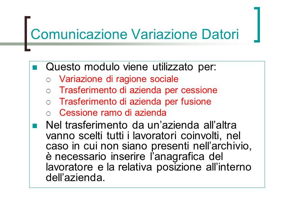 Comunicazione Variazione Datori Questo modulo viene utilizzato per:  Variazione di ragione sociale  Trasferimento di azienda per cessione  Trasferi