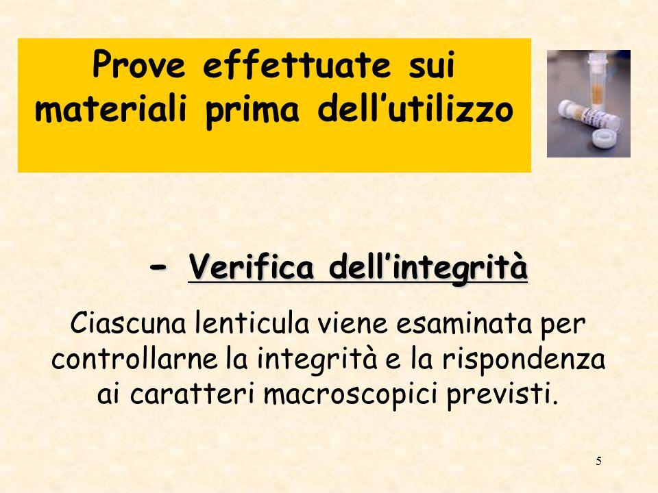 6 - Verifica delle caratteristiche microbiologiche - Verifica delle caratteristiche microbiologiche Su un numero statisticamente significativo di lenticule (rispetto al totale utilizzato) vengono preventivamente effettuate tutte le prove microbiologiche previste per verificarne la rispondenza e la omogeneità.