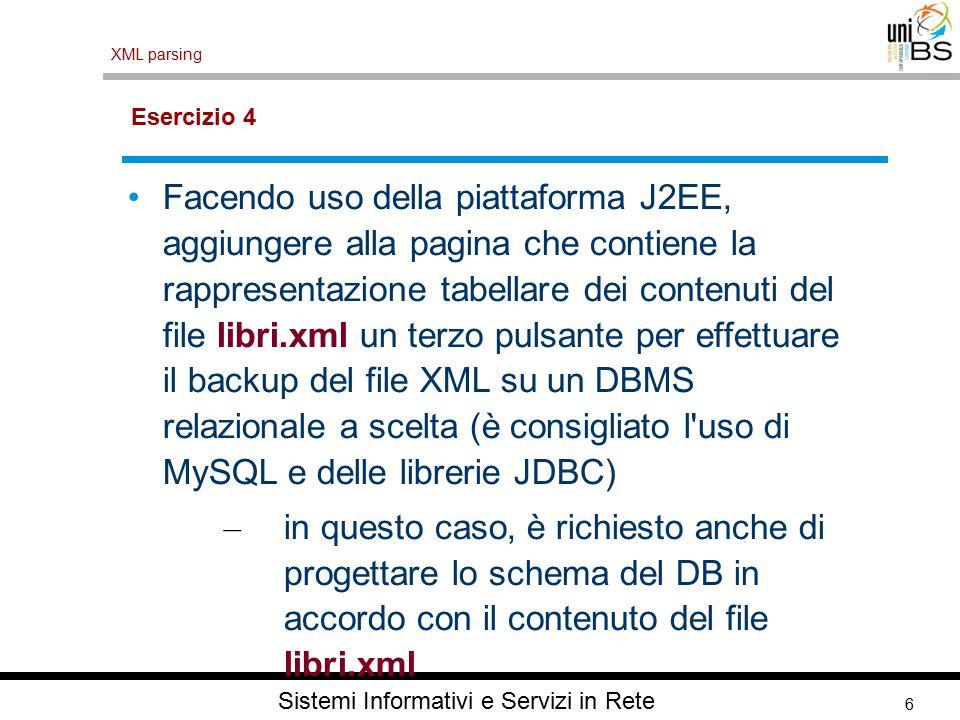 6 XML parsing Sistemi Informativi e Servizi in Rete Esercizio 4 Facendo uso della piattaforma J2EE, aggiungere alla pagina che contiene la rappresenta