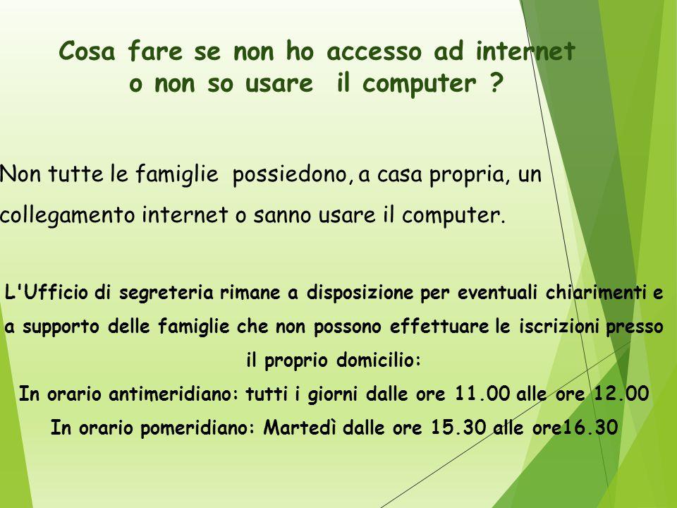 Cosa fare se non ho accesso ad internet o non so usare il computer .