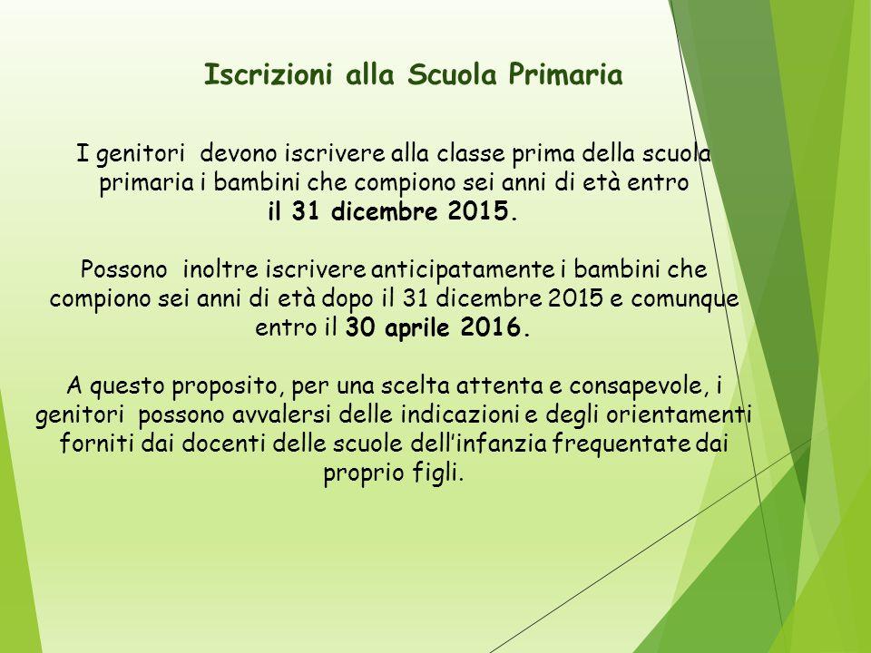 I genitori devono iscrivere alla classe prima della scuola primaria i bambini che compiono sei anni di età entro il 31 dicembre 2015.