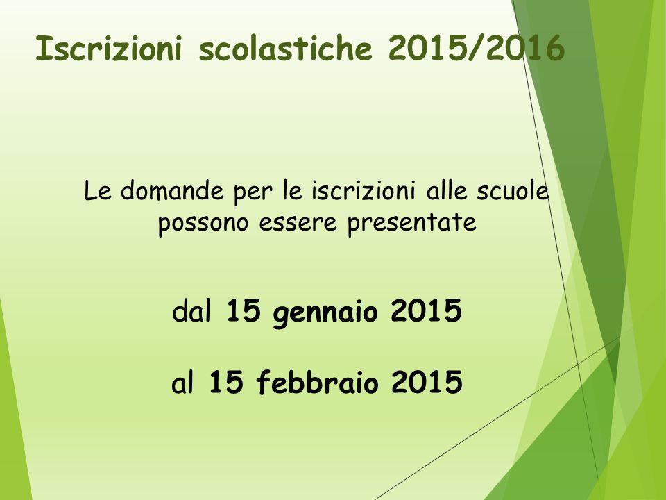 Le domande per le iscrizioni alle scuole possono essere presentate dal 15 gennaio 2015 al 15 febbraio 2015 Iscrizioni scolastiche 2015/2016