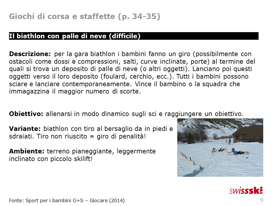 9 Il biathlon con palle di neve (difficile) Descrizione: per la gara biathlon i bambini fanno un giro (possibilmente con ostacoli come dossi e compres
