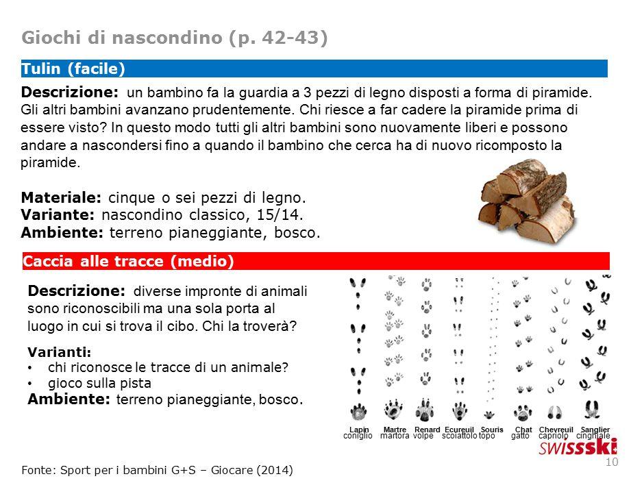 Giochi di nascondino (p. 42-43) 10 Descrizione: un bambino fa la guardia a 3 pezzi di legno disposti a forma di piramide. Gli altri bambini avanzano p