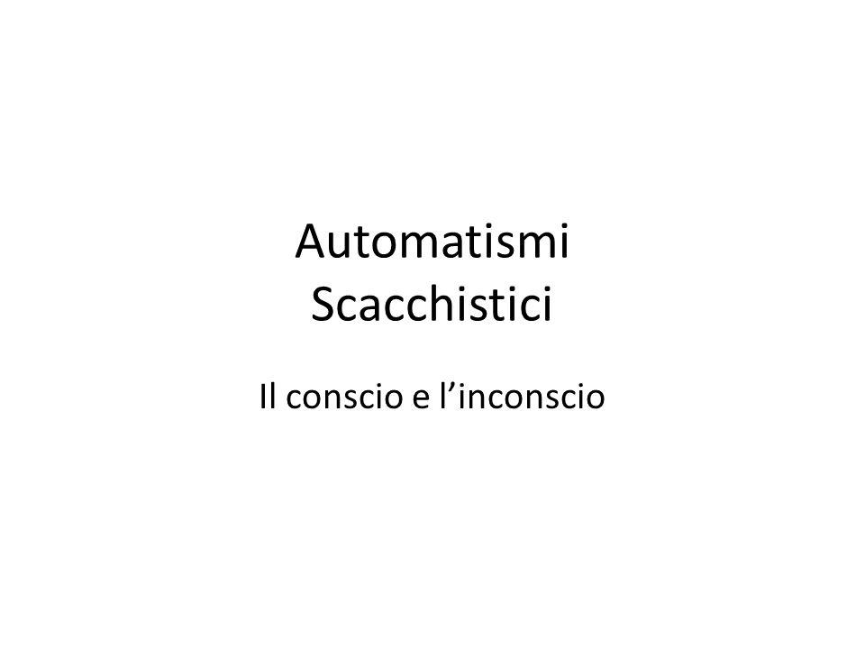 Automatismi Scacchistici Il conscio e l'inconscio