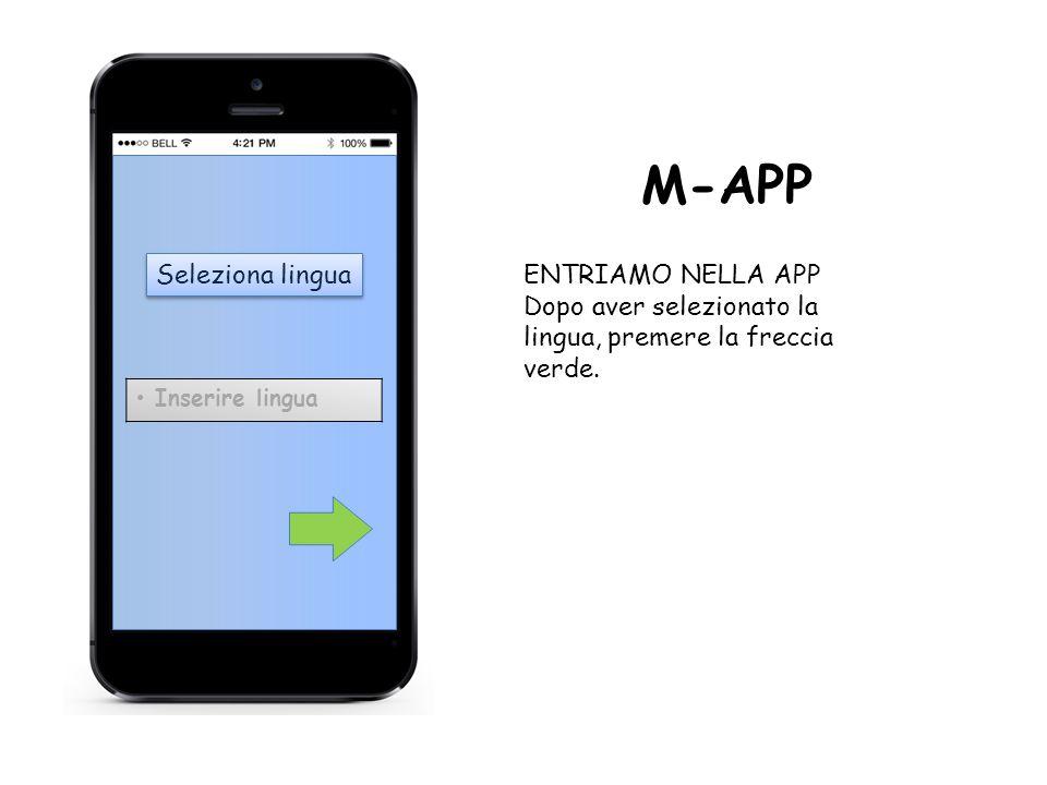 Seleziona lingua M-APP Inserire lingua ENTRIAMO NELLA APP Dopo aver selezionato la lingua, premere la freccia verde.