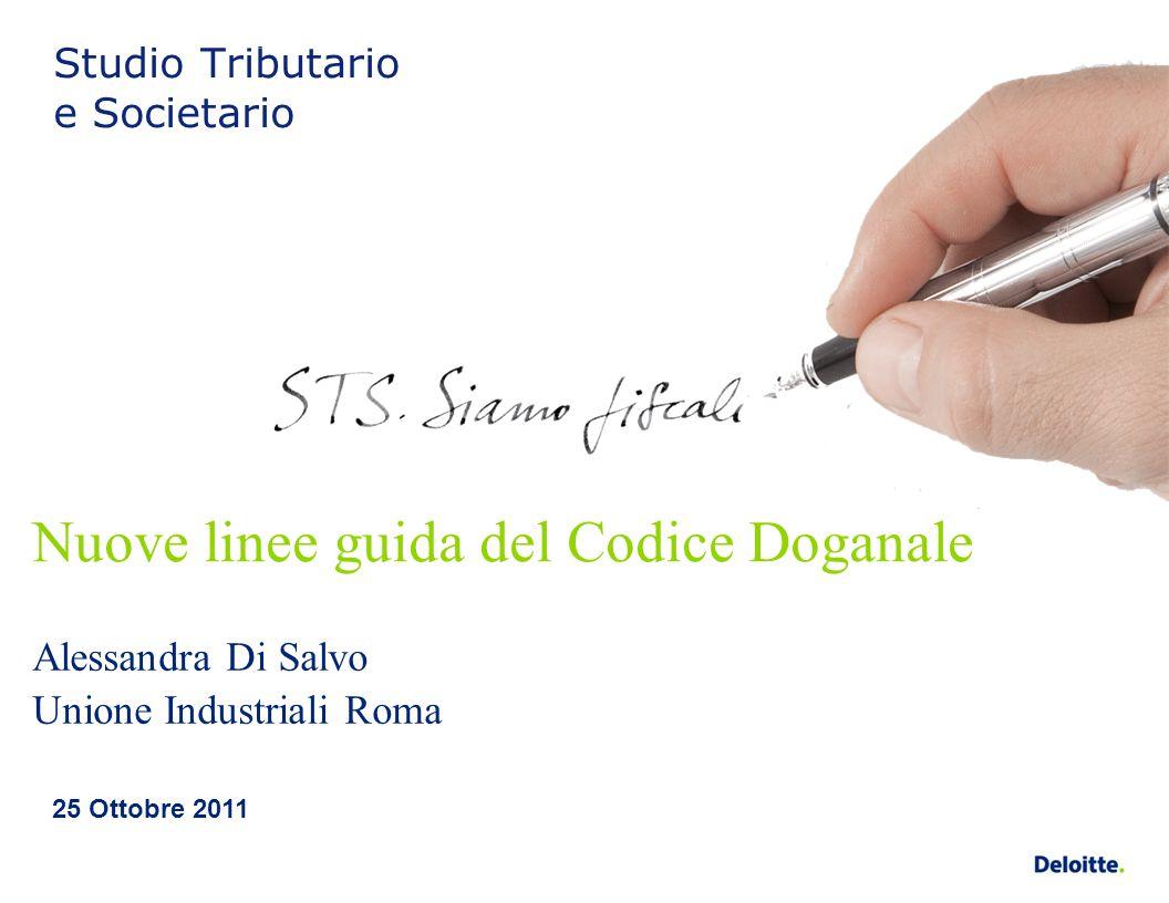 Studio Tributario e Societario 25 Ottobre 2011 Alessandra Di Salvo Unione Industriali Roma Nuove linee guida del Codice Doganale