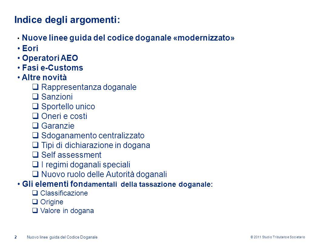 © 2011 Studio Tributario e Societario Indice degli argomenti: Nuovo linee guida del Codice Doganale2 Nuove linee guida del codice doganale «modernizza