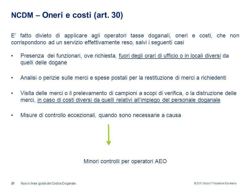 © 2011 Studio Tributario e Societario NCDM – Oneri e costi (art. 30) E' fatto divieto di applicare agli operatori tasse doganali, oneri e costi, che n