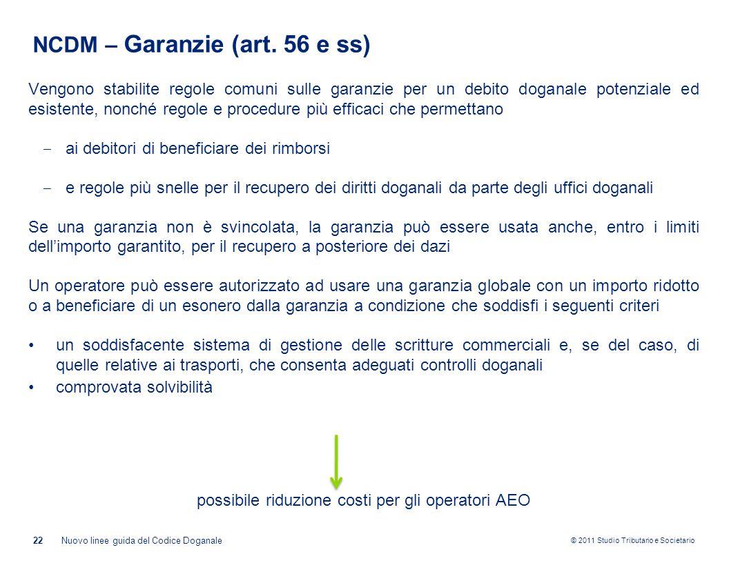© 2011 Studio Tributario e Societario NCDM – Garanzie (art. 56 e ss) Vengono stabilite regole comuni sulle garanzie per un debito doganale potenziale